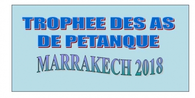 TROPHEE DES AS DE PETANQUE – MARRAKECH  du 27 au 29-03-2018